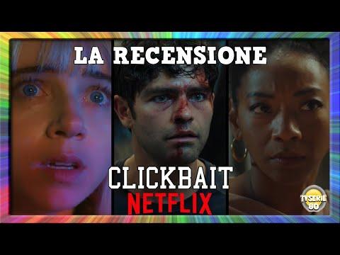 CLICKBAIT - LA RECENSIONE - NETFLIX - 25/08/2021 - IMPERDIBILE !