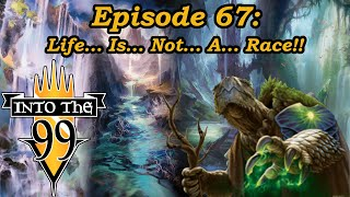 Into The 99 Podscast | Episode 67 | Life...Is...Not...A...Race!! | Archelos Lagoon Mystic EDH