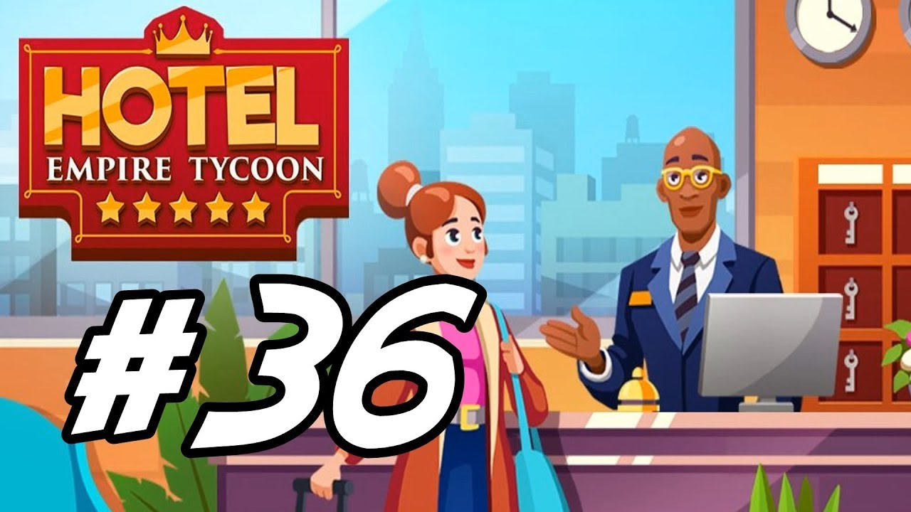 Hotel Empire Tycoon 36 Advertising Idle Effect Youtube