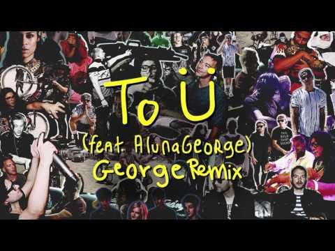 Skrillex & Diplo - To Ü Feat. AlunaGeorge (George Remix)