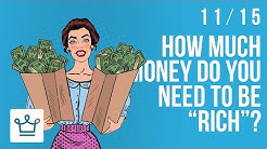 How Much Money Do You Need To Be Rich?