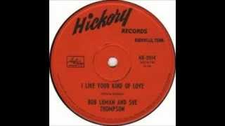 Bob Luman and Sue Thompson - I Like Your Kind Of Love