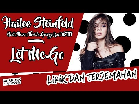 Let Me Go  - Hailee Steinfeld and Alesso (Lirik dan Terjemahan Indonesia - HD)
