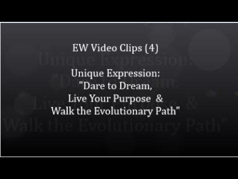 """Video Clips 4: Unique Expression """"Dare to Dream, Live Your Purpose &  Walk the Evolutionary Path"""""""