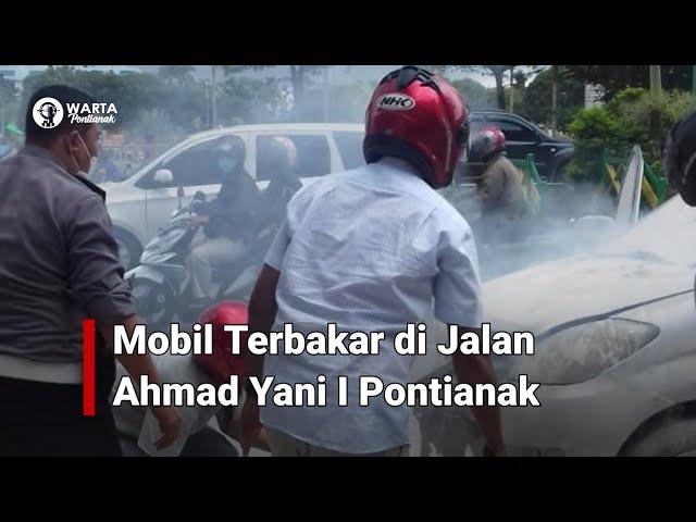 Mobil Terbakar di Jalan Ahmad Yani I Pontianak