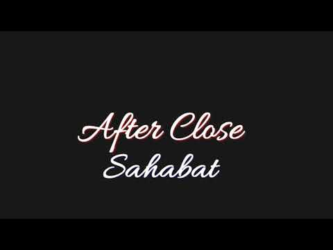 After close - sahabat