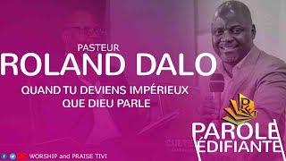 PASTEUR ROLAND DALO :  QUAND TU DEVIENS IMPÉRIEUX, QUE DIEU PARLE !- 2019