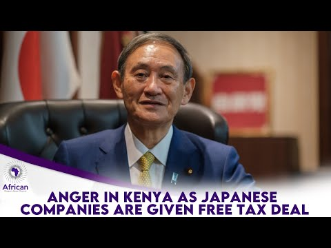 Japanese Companies Get Free Tax Deal In Kenya And Kenyans Are Angry