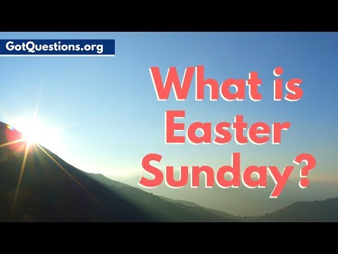 What Is Easter Sunday?    The Easter Story / Easter History    GotQuestions.org