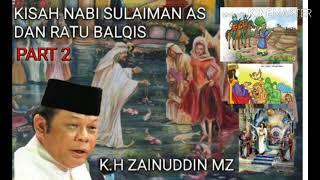 KISAH NABI SULAIMAN AS DAN RATU BALQIS PART 2 | K.H ZAINUDDIN MZ