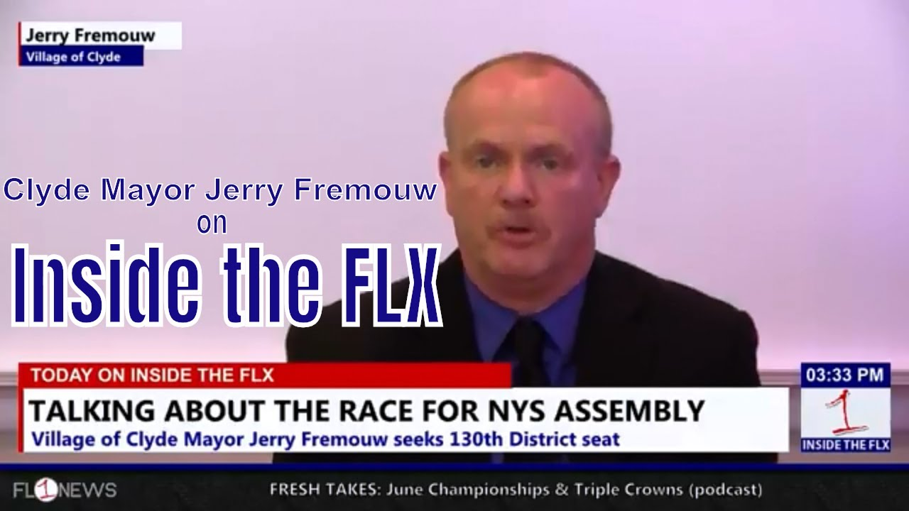 Clyde Mayor Jerry Fremouw on running for NYS Assembly .::. Inside the FLX 6/13/18