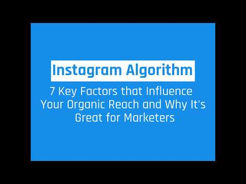 Instagram Algorithm: 7 Key Factors and Why the Algorithm is Great for Marketers