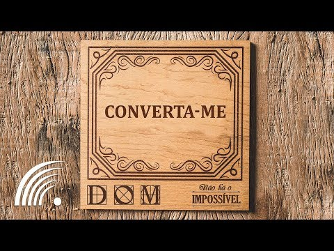 Banda Dom - Converta-me (Não Há O Impossível)