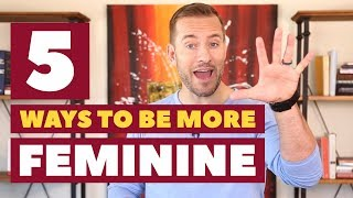 5 Ways to Be More Feminine | Relationship Advice for Women by Mat Boggs