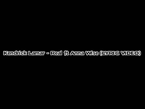 Kendrick Lamar - Real ft Anna Wise (LYRICS)