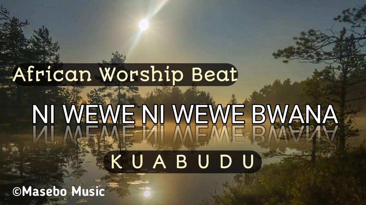 Download NI WEWE NI WEWE BWANA (Worship Beat)
