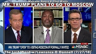 Mr. Trump Goes to Moscow? // Malcolm Nance & Clint Watts - 11th Hour w/Brian Williams 7/27/18