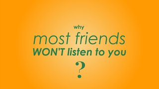 Why Most Friends Won't Listen To You | Explainer Video