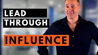 HOW TO LEAD THROUGH INFLUENCE