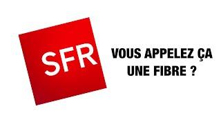 SFR ? VOUS APPELEZ ÇA UNE FIBRE ?