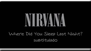 Nirvana Where Did You Sleep Last Night Subtitulado (Subtitulos En Español)