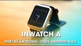 Mở hộp đồng hồ thông minh Inwatch A: Thiết kế cao cấp, Chạy Android 4.4.2