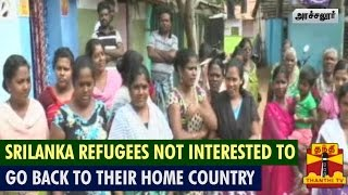 Sri Lankan Tamil Refugees Not Interested To Go Back To Their Country