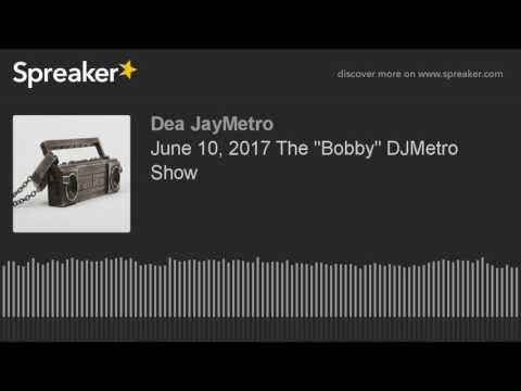 "June 10, 2017 The ""Bobby"" DJMetro Show (made with Spreaker)"