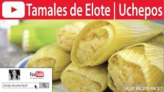 TAMALES DE ELOTE | UCHEPOS | Vicky Receta Facil