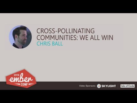 EmberConf 2016: Cross-Pollinating Communities: We All Win by Chris Ball