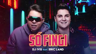 Dj Ivis - Só Fingi - Feat Eric Land - Video Oficial