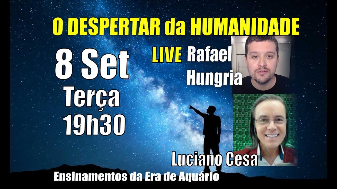 228 - LIVE. O DESPERTAR da HUMANIDADE. 8 Set. Rafael Hungria e Luciano Cesa. COMPARTILHEM !