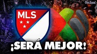 ¡LA MLS SERÁ MEJOR QUE LA LIGA MX!