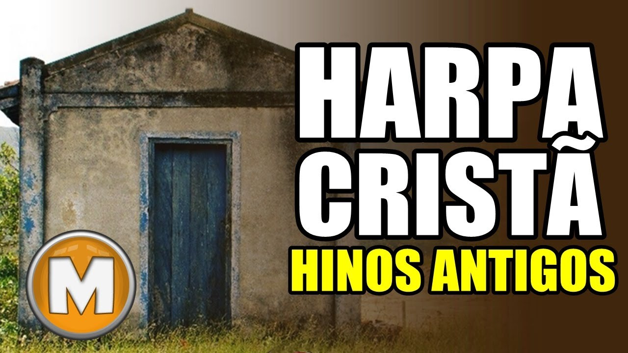 Harpa Cristã - Hinos Antigos - Os Melhores