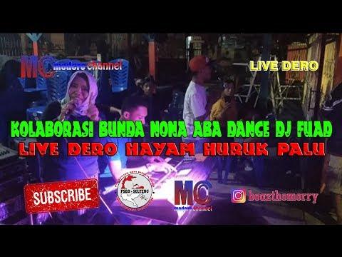 LIVE DERO HAYAM HURUK PALU - KOLABORASI BUNDA NONA ABA DANCE DJ FUAD