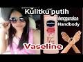 memutihkan kulit dalam waktu sekejap dengan handbody Vaseline