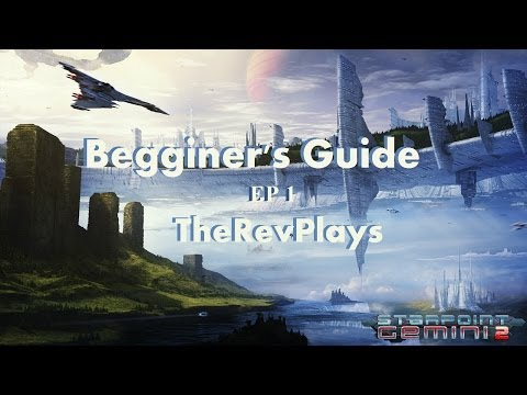 Starpoint Gemini 2 - Beginner's Guide - EP1 - Gameplay - Strategy Guide