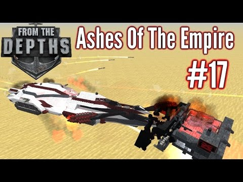 From The Depths | Part 17 | Return of War! | Ashes Of The Empire Gameplay - Playthrough