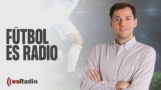 Fútbol es Radio: Atracón de goles en la jornada de Champions de Madrid y Atlético