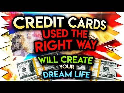 Credit Cards Used The Right Way Will Create Your Dream Life!