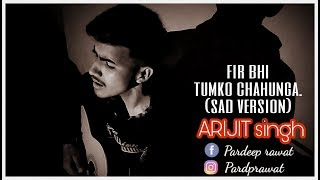 Download Lagu Phir bhi tumko chahunga || sad version || ARIJIT singh || R p || cover MP3