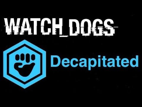 Watch Dogs Gang Hideouts - Decapitated