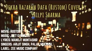 Dekha Hazaron Dafa (Rustom) cover by Shilpi Sharma