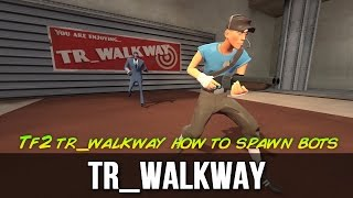 Tf2 tr_walkway how to spawn bots