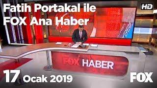 17 Ocak 2019 Fatih Portakal ile FOX Ana Haber