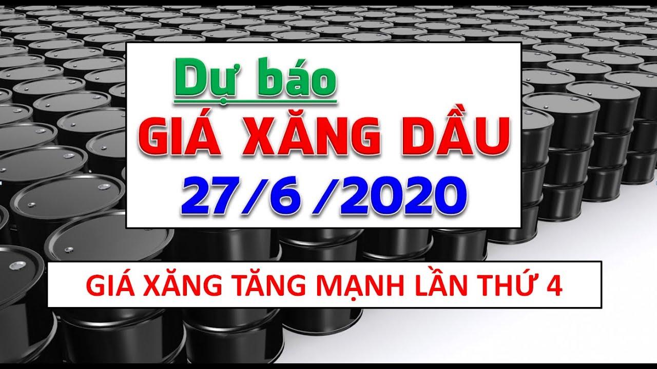 GIÁ XĂNG DẦU NGÀY 27/6/2020 Dự báo sẽ tăng mạnh theo chu kì điều chỉnh lần thú tư