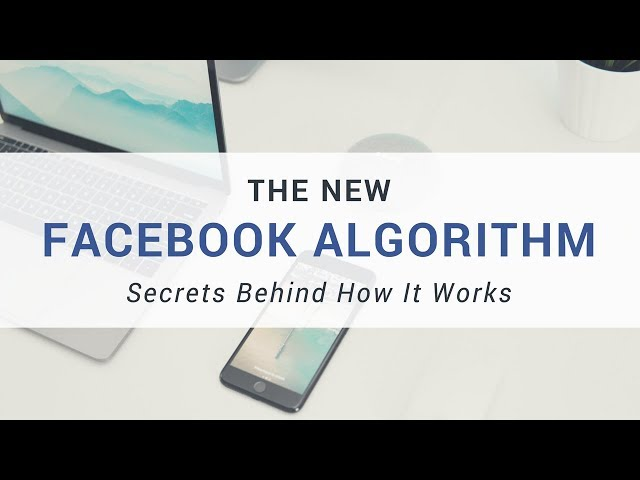 How The New Facebook Algorithm Works