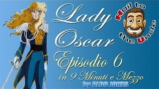 LADY OSCAR - Episodio 6 in 9 MINUTI e Mezzo by Aldo Jones
