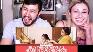 SILLY THINGS WE'VE ALL HEARD IN OUR CHILDHOOD | Reaction!