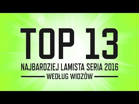 Top 13 - Najbardziej Lamista Seria 2016 roku według widzów!